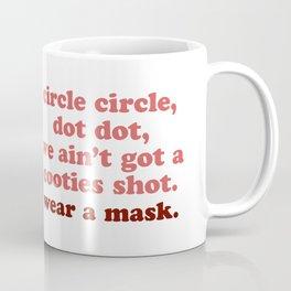 we ain't got a cooties shot  Coffee Mug
