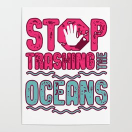 Stop Trashing The Oceans Poster