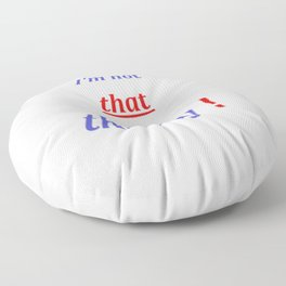""""""" I'm not that thirsty """" Floor Pillow"""