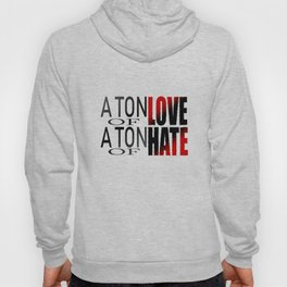 A ton of love a ton of hate Hoody