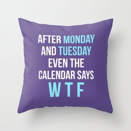 After Monday and Tuesday Even The Calendar Says WTF (Ultra Violet) Throw Pillow