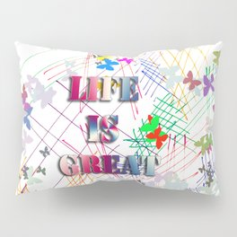 Life is Great Pillow Sham