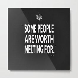 Worth Melting For Metal Print