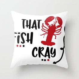 Crawfish That Fish Cray Crayfish Crawfish Lover Boil Louisianna Cajun Food Mudbug Crawdaddy Throw Pillow