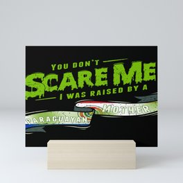 You Don't Scare Me I Was Raised By A Paraguayan Mother Mini Art Print