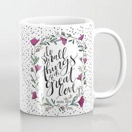 Small Things, Great Love Coffee Mug