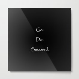 Go Do Succeed Metal Print