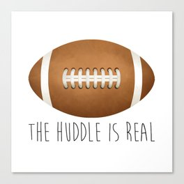 The Huddle Is Real Canvas Print