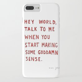 Hey world, talk to me when you start making some goddamn sense iPhone Case