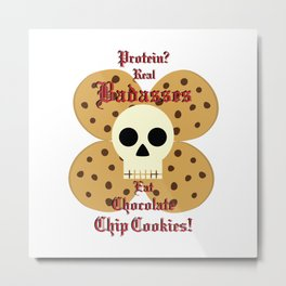 Real Badasses Eat Cookies! Metal Print