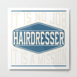 Hairdresser  - It Is No Job, It Is A Mission Metal Print