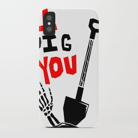 """I """"DIG"""" You iPhone Case"""