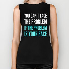YOU CAN'T FACE THE PROBLEM IF THE PROBLEM IS YOUR FACE (Dark) Biker Tank
