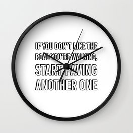 If you don't like the road you're walking, start paving another one Wall Clock