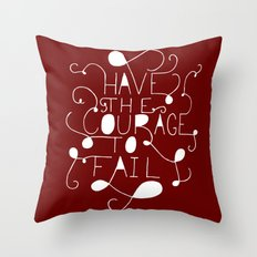 Have the courage to fail Throw Pillow