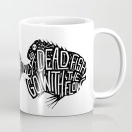 Only Dead Fish Go With The Flow Coffee Mug