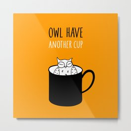 Owl have anoter cup, coffee poster Metal Print
