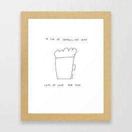 A Cup of Cappuccino and Lots of Love For You - coffee cafe latte illustration Framed Art Print