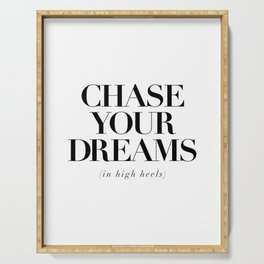 Chase Your Dreams in High Heels black and white typography poster bedroom decor wall art Serving Tray