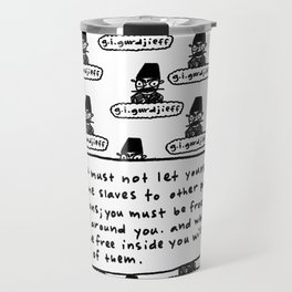 you must be free... Travel Mug