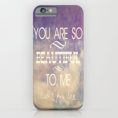 You Are So Beautiful... To Me iPhone 6s Slim Case
