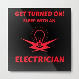 Get Turned On Sleep With An Electrician Metal Print