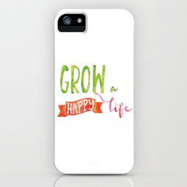Grow a happy life iPhone Case