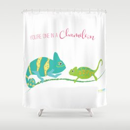 You're One in A Chameleon Shower Curtain