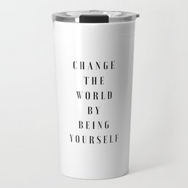 Change the world by being yourself Quotes Travel Mug