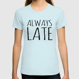 Always Late Simple Text Graphic T-shirt