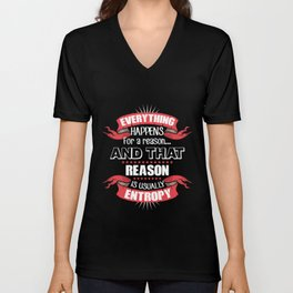 Everything Happens For A Reason And That Reason Is Usually Entropy Unisex V-Neck