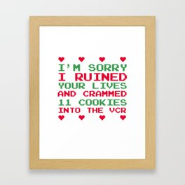 Sorry I Ruined Lives Crammed 11 Cookies in VCR T-Shirt Framed Art Print