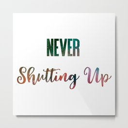 Never Shutting Up Metal Print