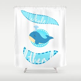 whale then Shower Curtain