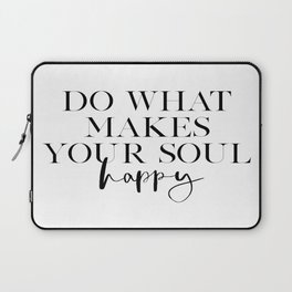 Do What Makes Your Soul Happy, BE HAPPY SIGN,Office Decor,Modern Art,Home Decor,Relax Zone,Apartment Laptop Sleeve
