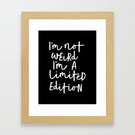 I'm Not Weird I'm a Limited Edition black-white typography poster black and white home wall decor Framed Art Print