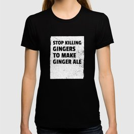 Redheads Gift Stop Killing Gingers to Make Ginger Ale T-shirt