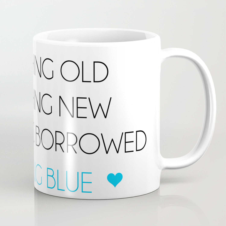 Something Old Something New Something Borrowed Something Blue Coffee Mug By Acuarela Society6