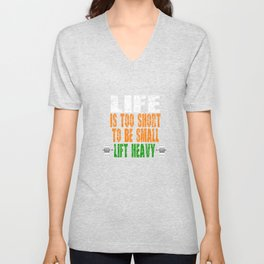 """Grab this cute and inspirational tee now with text """"Life Is Too Short To Be Small Lift Heavy"""" Unisex V-Neck"""