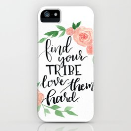 Find Your Tribe, Love Them Hard iPhone Case