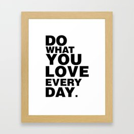 Do What You Love Everyday Framed Art Print