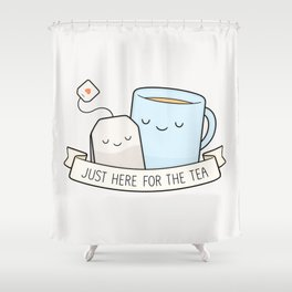 Just Here For The Tea Shower Curtain