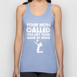 Your Mom Called You Left Your Game At Home Volleyball Unisex Tank Top