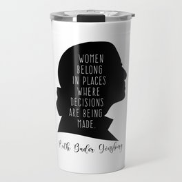 Women Belong In All Places where decisions are being made. Travel Mug