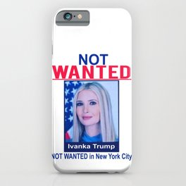 Not Wanted Ivanka Trump Not wanted in New York iPhone Case