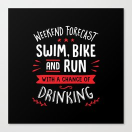 Weekend Forecast Swim Bike And Run With A Chance Of Drinking Canvas Print