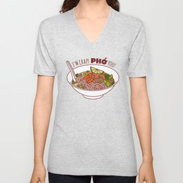 I'm Crazy Pho You! Unisex V-Neck