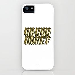 Uh Huh Honey iPhone Case