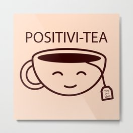 You Got This, Positive, Tea, Funny, Cute, Quote Metal Print