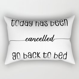 TEXT ART Today has been cancelled go back to bed Rectangular Pillow